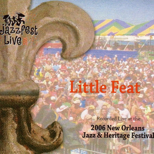 Live At The 2006 New Orleans Jazz & Heritage Festival LITTLE FEAT