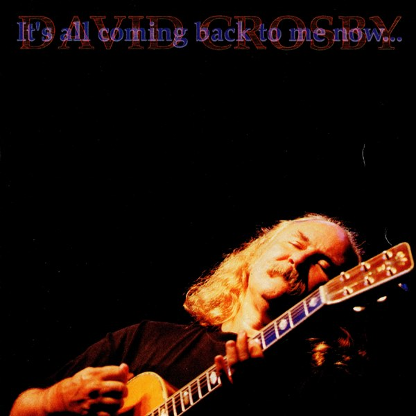It's All Coming Back To Me Now DAVID CROSBY