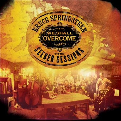 We Shall Overcome - The Seeger Sessions BRUCE SPRINGSTEEN