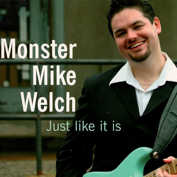 Just Like It Is MONSTER MIKE WELCH