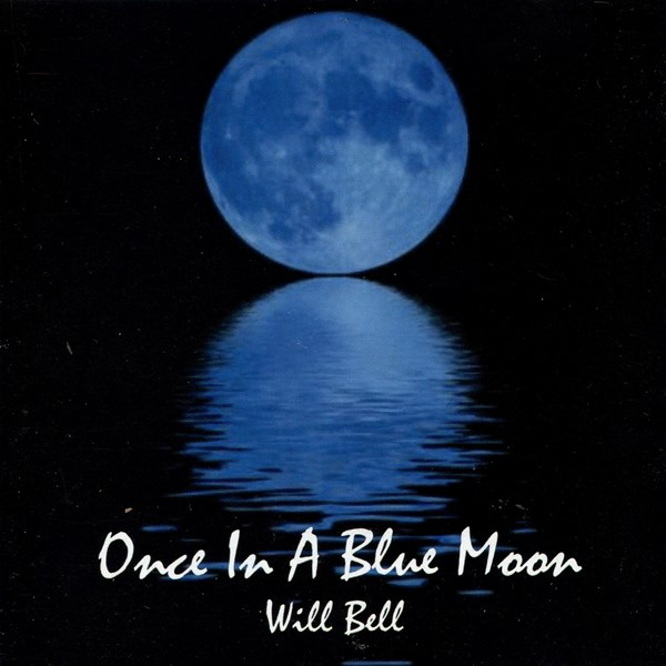 Once In A Blue Moon WILL BELL