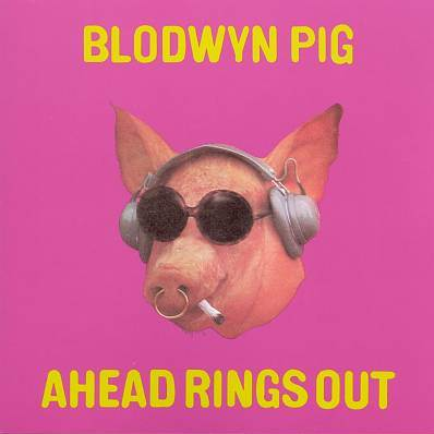 Ahead Rings Out BLODWYN PIG