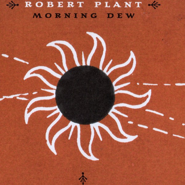 Morning Dew ROBERT PLANT