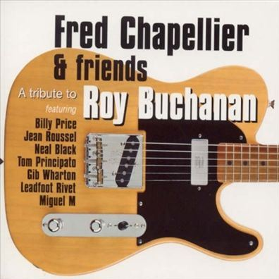 A Tribute To Roy Buchanan FRED CHAPELLIER AND FRIENDS