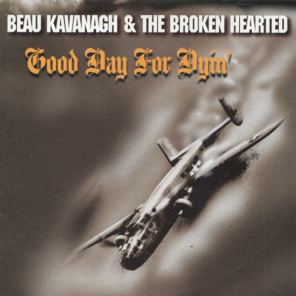 Good Day For Dyin' BEAU KAVANAGH & THE BROKEN HEARTED