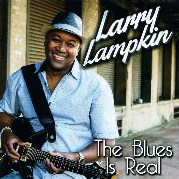 The Blues Is Real LARRY LAMPKIN