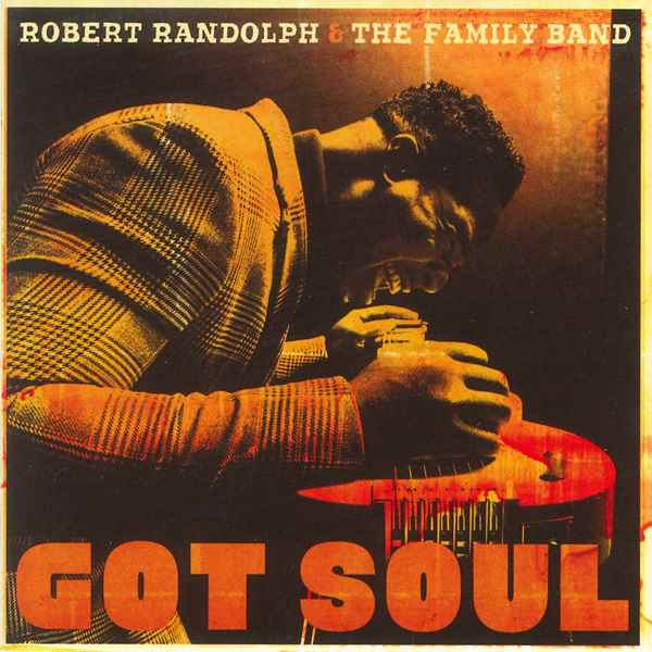 Got Soul ROBERT RANDOLPH AND THE FAMILY BAND