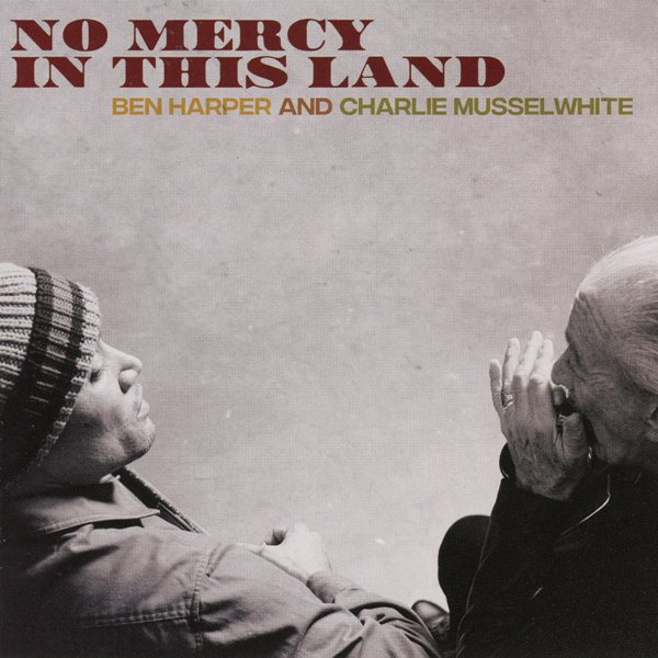 No Mercy In This Land BEN HARPER & CHARLIE MUSSELWHITE