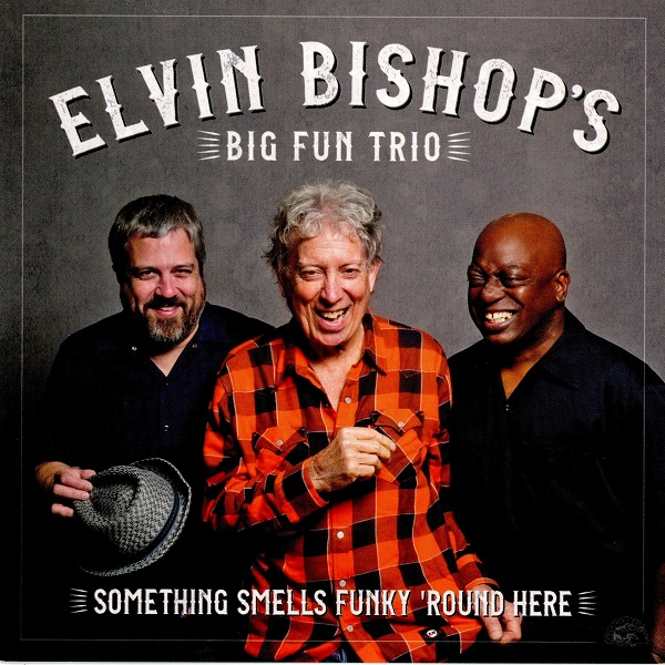 Something Smells Funky 'Round Here ELVIN BISHOP'S BIG FUN TRIO