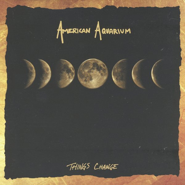 Things Change AMERICAN AQUARIUM