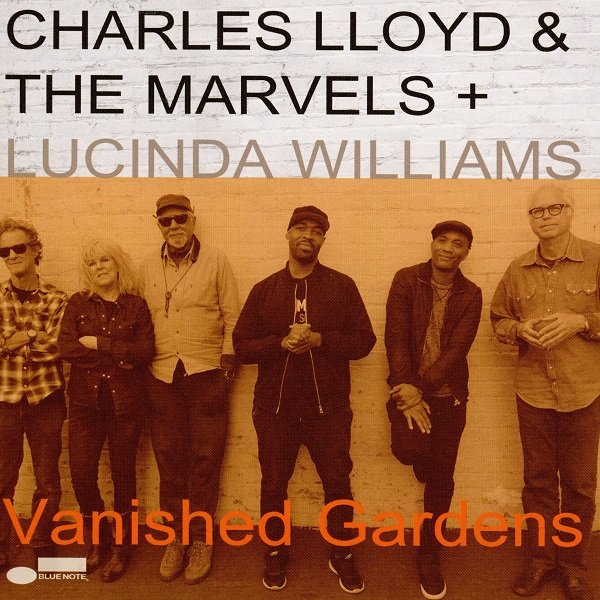 Vanished Gardens CHARLES LLOYD & THE MARVELS & LUCINDA WILLIAMS