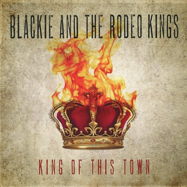 King Of This Town BLACKIE AND THE RODEO KINGS