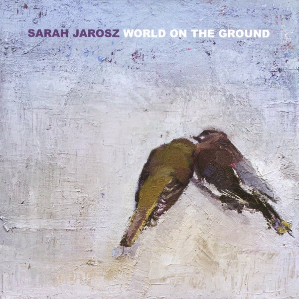 World On The Ground SARAH JAROSZ